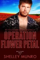 Operation Flower Petal ebook by Shelley Munro