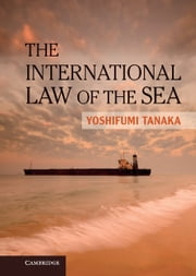 The International Law of the Sea ebook by Yoshifumi Tanaka