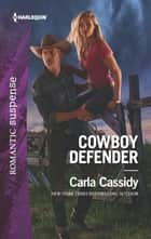 Cowboy Defender - A Western Romantic Suspense Novel ebook by Carla Cassidy