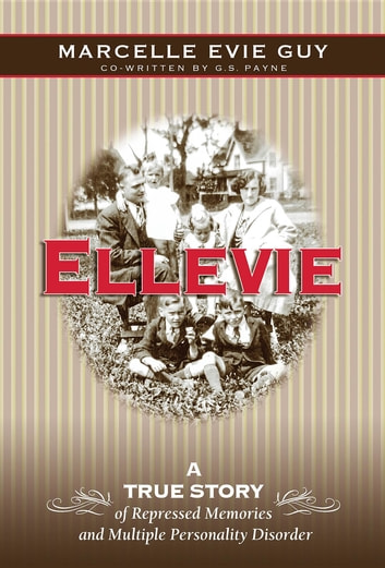 Ellevie: A True Story of Repressed Memories and Multiple Personality Disorder ebook by Marcelle Evie Guy