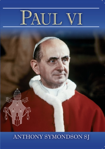Paul VI ebook by Fr Anthony Symondson, SJ