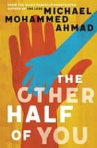 The Other Half of You ebook by Michael Mohammed Ahmad