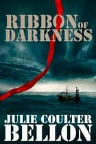 Ribbon of Darkness ebook by Julie Coulter Bellon