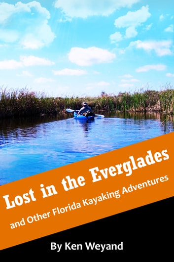 Lost in the Everglades and Other Florida Kayaking Adventures ebook by Ken Weyand