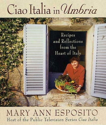 Ciao italia in umbria ebook by mary ann esposito 9781429993159 ciao italia in umbria recipes and reflections from the heart of italy ebook by mary fandeluxe Ebook collections