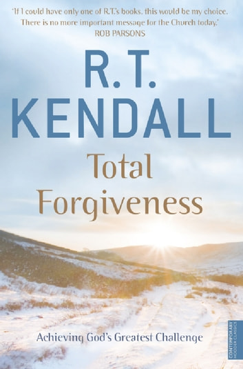 Total Forgiveness - Achieving God's Greatest Challenge eBook by R.T. Kendall