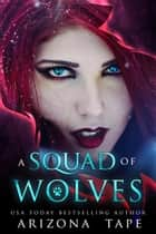 A Squad Of Wolves ebook by Arizona Tape
