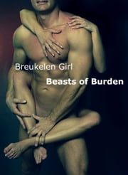 Beasts of Burden ebook by Breukelen Girl