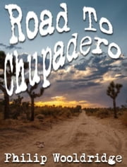 Road To Chupadero ebook by Philip Wooldridge