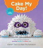 Cake My Day!, Easy, Eye-Popping Designs for Stunning, Fanciful, and Funny Cakes