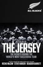 The Jersey - The All Blacks: The Secrets Behind the World's Most Successful Team ebook by Peter Bills