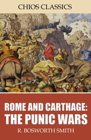 Rome and Carthage: The Punic Wars ebook by R. Bosworth Smith