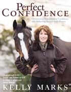 Perfect Confidence ebook by Kelly Marks