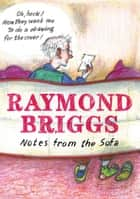 Notes From the Sofa ebook by Raymond Briggs
