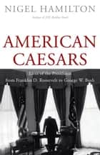 American Caesars ebook by Nigel Hamilton