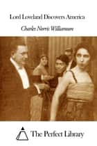 Lord Loveland Discovers America ebook by Charles Norris Williamson