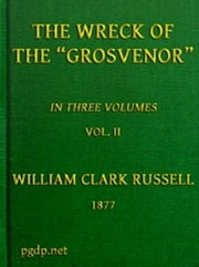 The Wreck of the Grosvenor, Volume 2 of 3 ebook by William Clark Russell