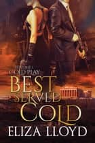 Best Served Cold - Cold Play, #1 ebook by Eliza Lloyd