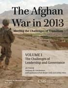 The Afghan War in 2013: Meeting the Challenges of Transition ebook by Anthony H. Cordesman,Bryan Gold,Ashley Hess