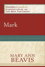 Mark (Paideia: Commentaries on the New Testament) ebook by Mary Ann Beavis,Mikeal Parsons,Charles Talbert