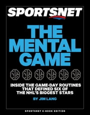 The Mental Game - Inside the Game-Day Routines that Defined Six of the NHL's Biggest Stars ebook by Jim Lang