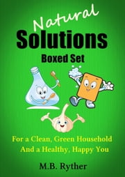 Natural Solutions Boxed Set: For a Clean, Green Household and a Healthy, Happy You ebook by M.B. Ryther
