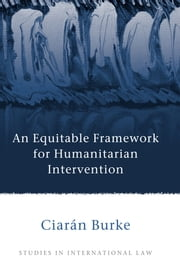 An Equitable Framework for Humanitarian Intervention ebook by Ciarán Burke