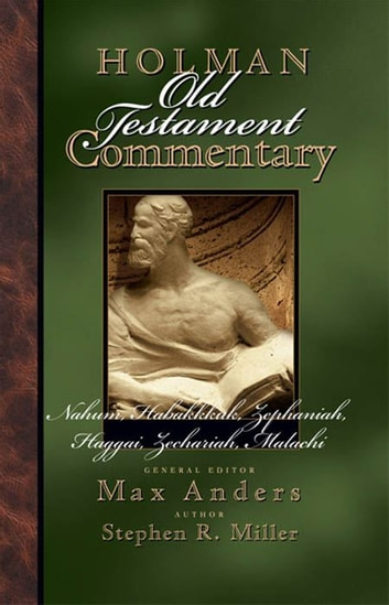 Holman Old Testament Commenatry - Nahum-Malachi ebook by Stephen  B. Miller,Max Anders