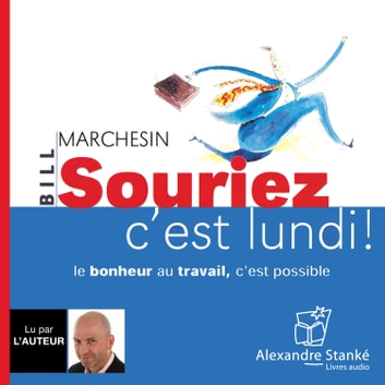 Souriez, c'est lundi - Le bonheur au travail c'est possible audiobook by Bill Marchesin,Bill Marchesin