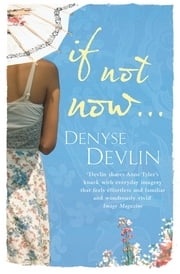 If Not Now ... ebook by Denyse Devlin