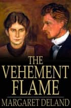 The Vehement Flame ebook by Margaret Deland