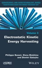 Electrostatic Kinetic Energy Harvesting ebook by Philippe Basset,Elena Blokhina,Dimitri Galayko