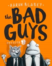 The Bad Guys: Episode 1 ebook by Aaron Blabey
