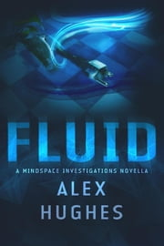 Fluid: A Mindspace Investigations Novella (Book #4.5) - Mindspace Investigations ebook by Alex C. Hughes