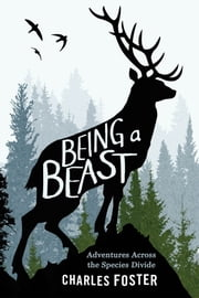 Being a Beast - Adventures Across the Species Divide ebook by Charles Foster