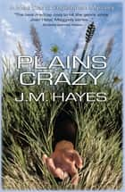Plains Crazy - A Mad Dog & Englishman Mystery ebook by J M Hayes