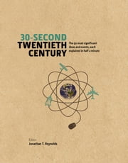 30-Second Twentieth Century: The 50 most significant ideas and events, each explained in half a minute ebook by Jonathan T. Reynolds