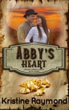 Abby's Heart - Hidden Springs, #3 ebook by Kristine Raymond