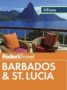 Fodor's In Focus Barbados & St. Lucia ebook by Fodor's Travel Guides