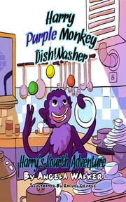 Harry Purple Monkey Dishwasher: Harry's Fourth Adventure ebook by Angela Walker,Rachel George