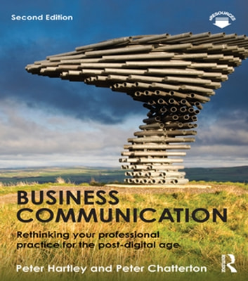 Business Communication - Rethinking your professional practice for the post-digital age ebook by Peter Hartley,Peter Chatterton