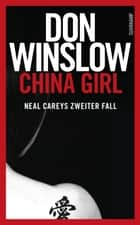 China Girl - Neal Careys zweiter Fall ebook by Don Winslow, Conny Lösch