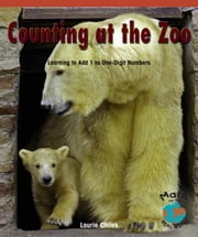 Counting at the Zoo: Learning to Add 1 to One-Digit Numbers ebook by Chilek, Laurie