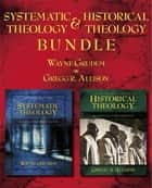 Systematic Theology/Historical Theology Bundle ebook by Wayne A. Grudem,Gregg Allison