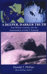 A Deeper Darker Truth: Tom Wilson's Journey Into The Assassination Of John F. Kennedy ebook by Donald T. Phillips