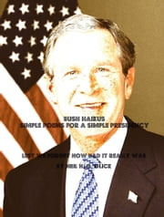 BUSH HAIKUS: Simple Poems for a Simple Presidency ebook by Neil Glick