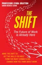 The Shift: The Future of Work is Already Here ebook by Lynda Gratton