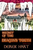 Secret of the Dragon's Teeth ebook by Derek Hart