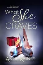 What She Craves ebook by Anne Rainey