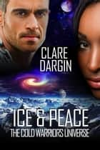 Ice and Peace ebook by Clare Dargin